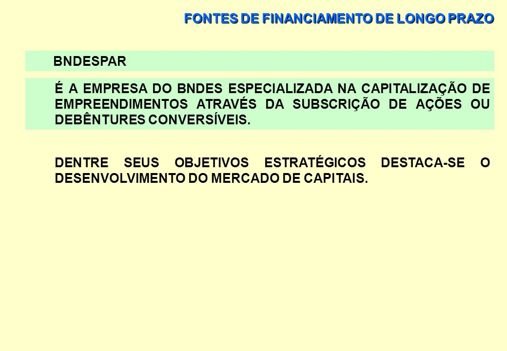 FONTES DE FINANCIAMENTO DE LONGO PRAZO FUNDOS DE CAPITAL DE RISCO – PRIVATE EQUITY BNDESPAR