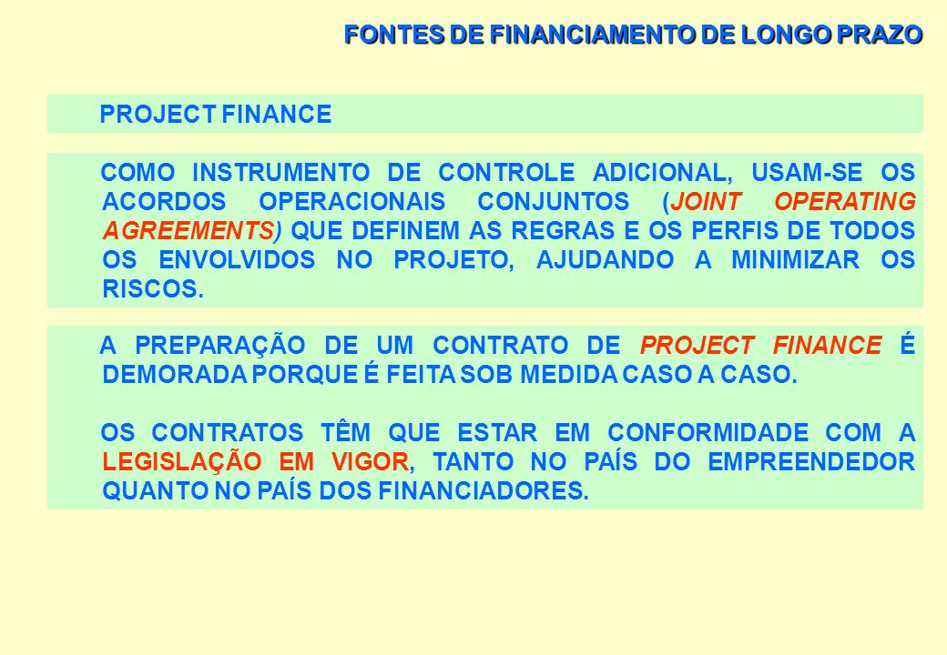 FONTES DE FINANCIAMENTO DE LONGO PRAZO ENGENHARIA FINANCEIRA PROJECT FINANCE O PROJECT FINANCE PODE UTILIZAR UMA EMPRESA DE PRPÓSITO ESPECIAL (EPE), C