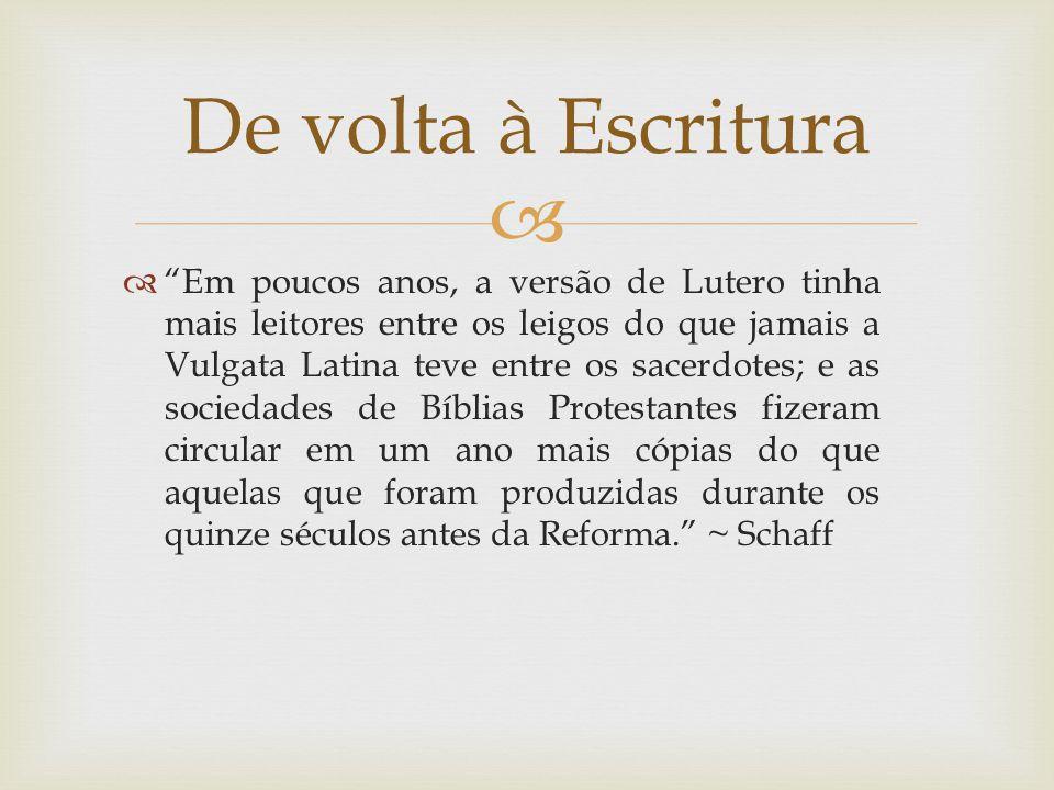Em poucos anos, a versão de Lutero tinha mais leitores entre os leigos do que jamais a Vulgata Latina teve entre os sacerdotes; e as sociedades de Bíb