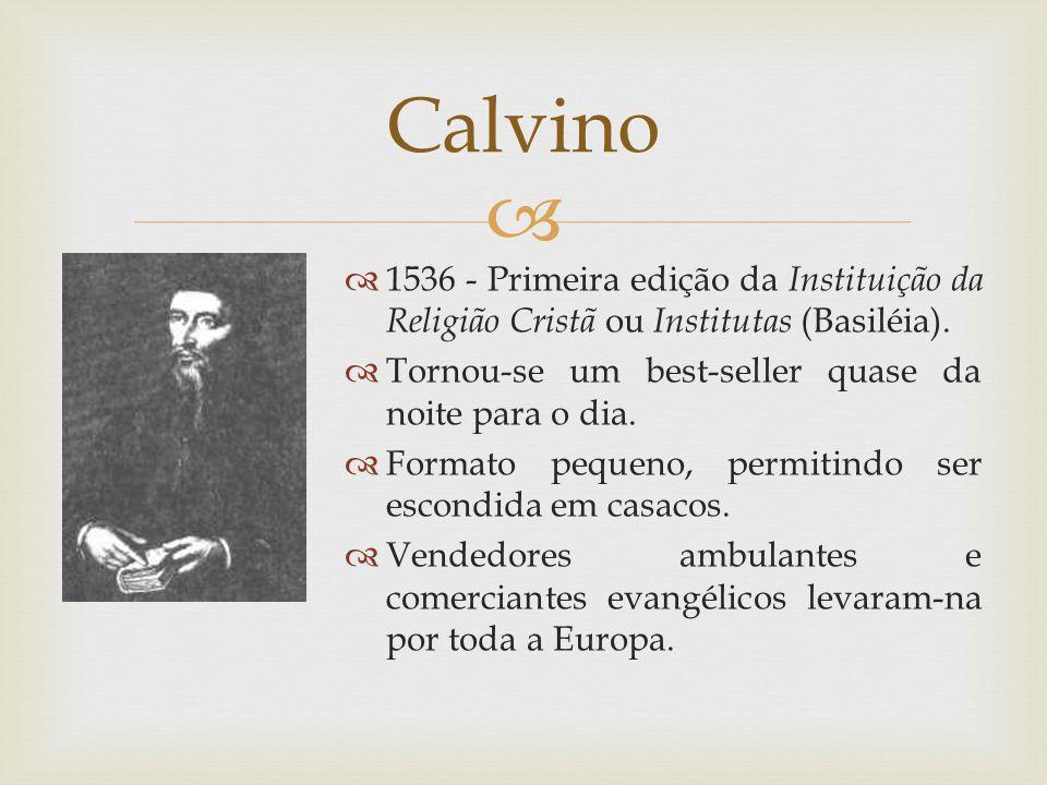 1536 - Primeira edição da Instituição da Religião Cristã ou Institutas (Basiléia). Tornou-se um best-seller quase da noite para o dia. Formato pequeno