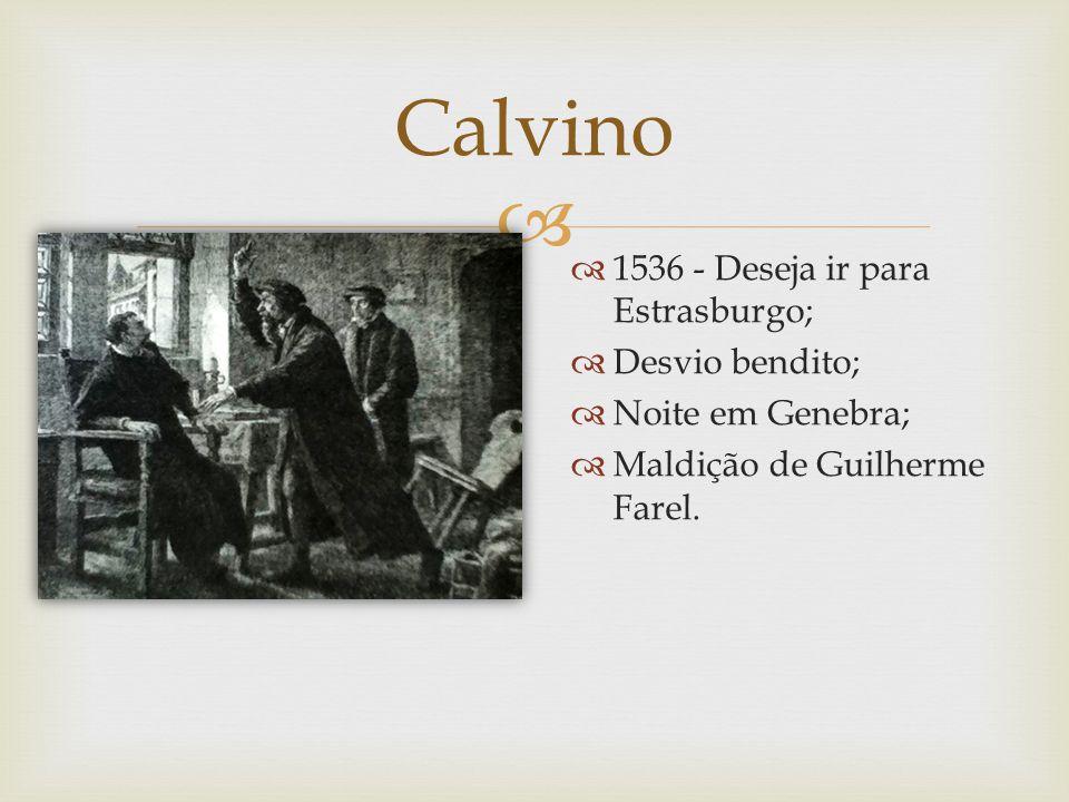 1536 - Deseja ir para Estrasburgo; Desvio bendito; Noite em Genebra; Maldição de Guilherme Farel. Calvino