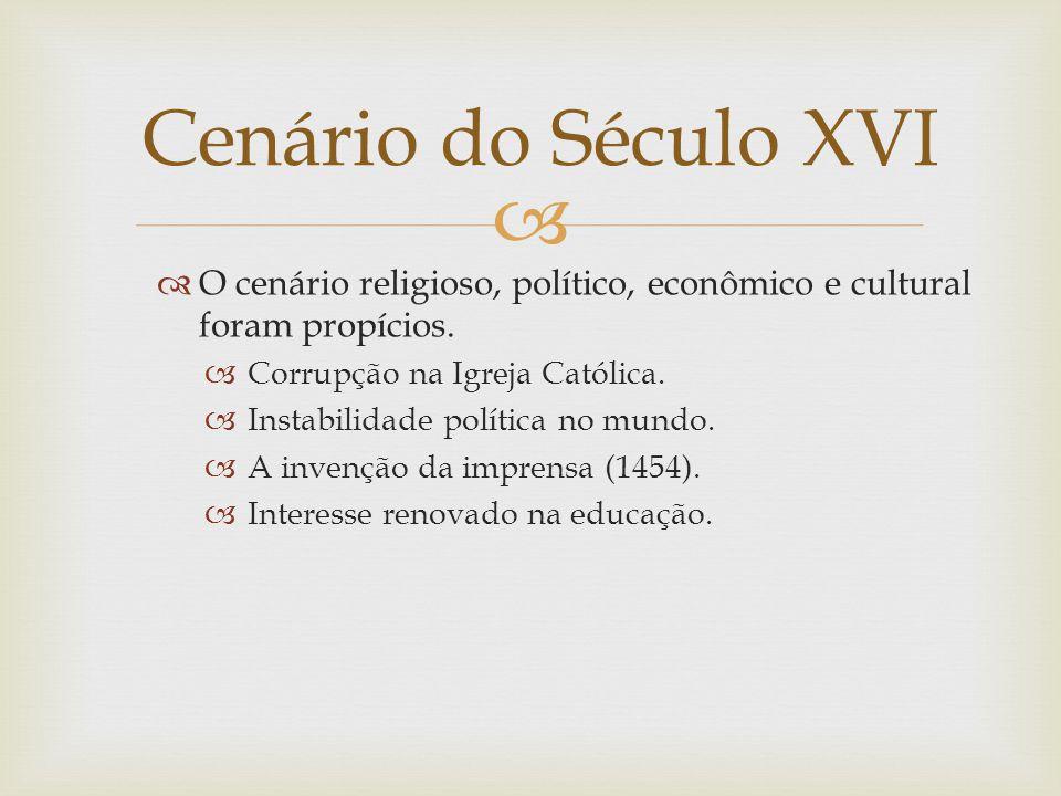 O cenário religioso, político, econômico e cultural foram propícios. Corrupção na Igreja Católica. Instabilidade política no mundo. A invenção da impr