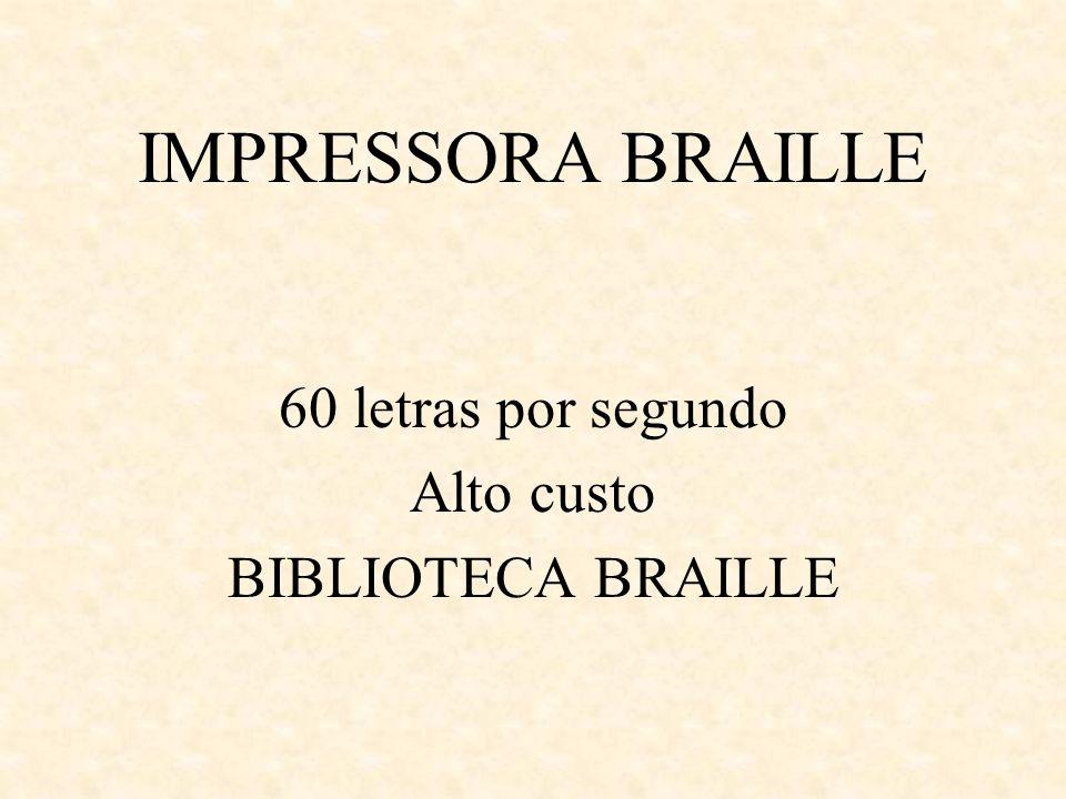 IMPRESSORA BRAILLE 60 letras por segundo Alto custo BIBLIOTECA BRAILLE