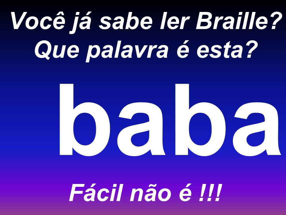 Você já sabe ler Braille? Que palavra é esta? Fácil não é !!! baba