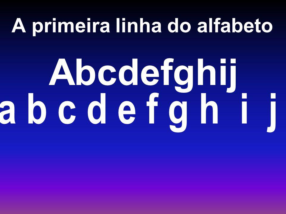 A primeira linha do alfabeto Abcdefghij a b c d e f g h i j