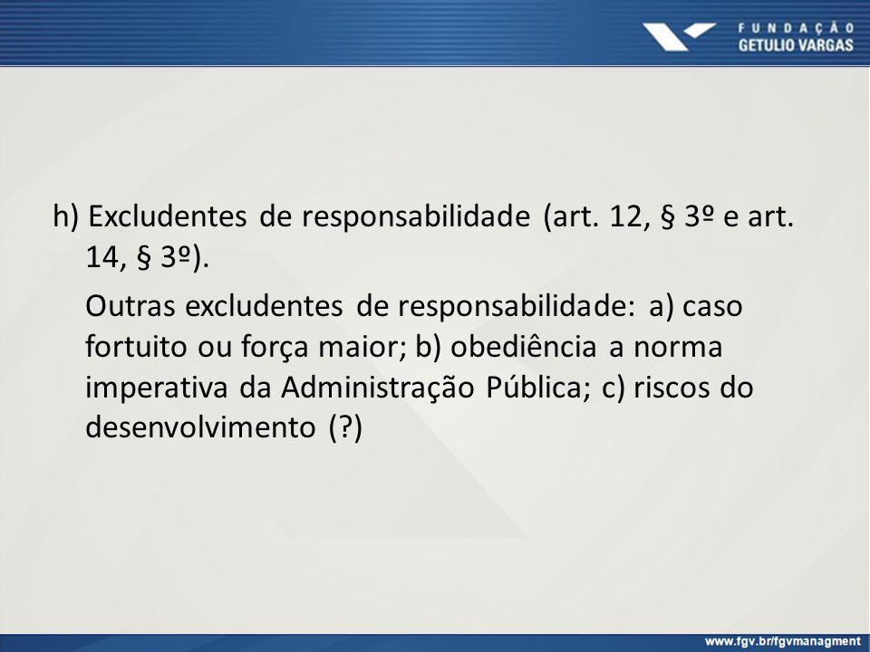 h) Excludentes de responsabilidade (art. 12, § 3º e art. 14, § 3º). Outras excludentes de responsabilidade: a) caso fortuito ou força maior; b) obediê