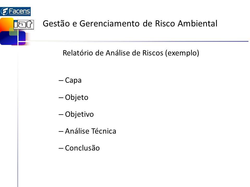 Gestão e Gerenciamento de Risco Ambiental Relatório de Análise de Riscos (exemplo) – Capa – Objeto – Objetivo – Análise Técnica – Conclusão