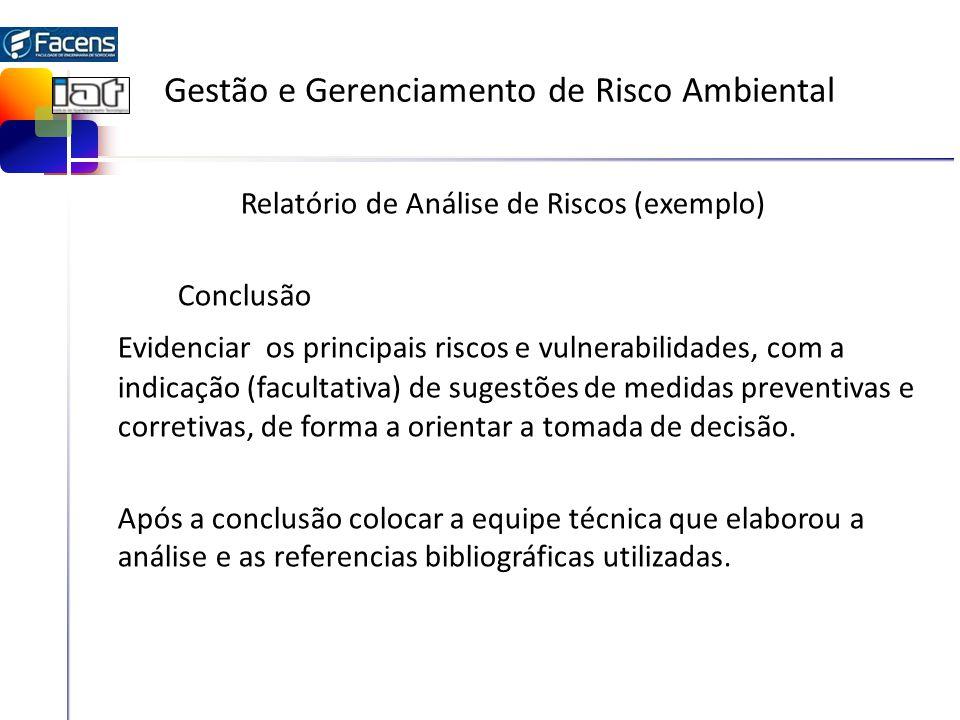 Gestão e Gerenciamento de Risco Ambiental Relatório de Análise de Riscos (exemplo) Conclusão Evidenciar os principais riscos e vulnerabilidades, com a