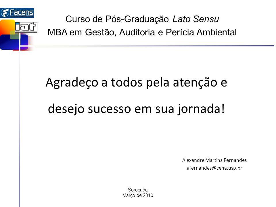 Agradeço a todos pela atenção e desejo sucesso em sua jornada! Alexandre Martins Fernandes afernandes@cena.usp.br Sorocaba Março de 2010 Curso de Pós-