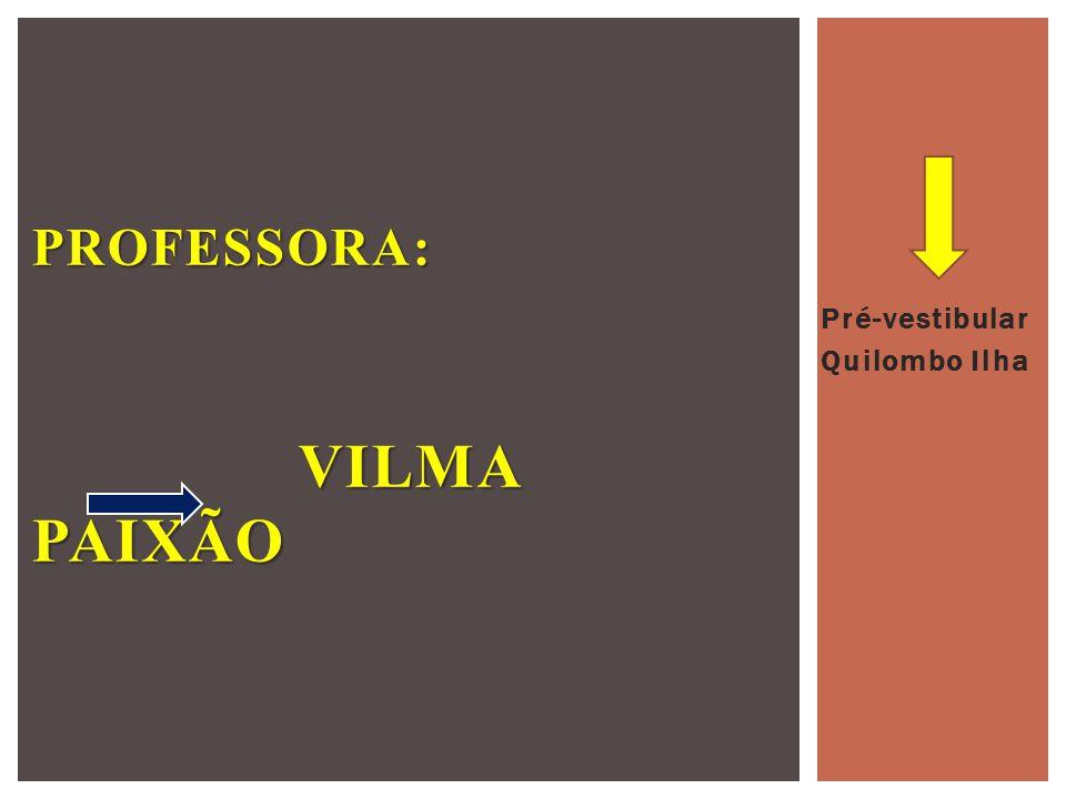 Pré-vestibular Quilombo Ilha PROFESSORA: VILMA PAIXÃO