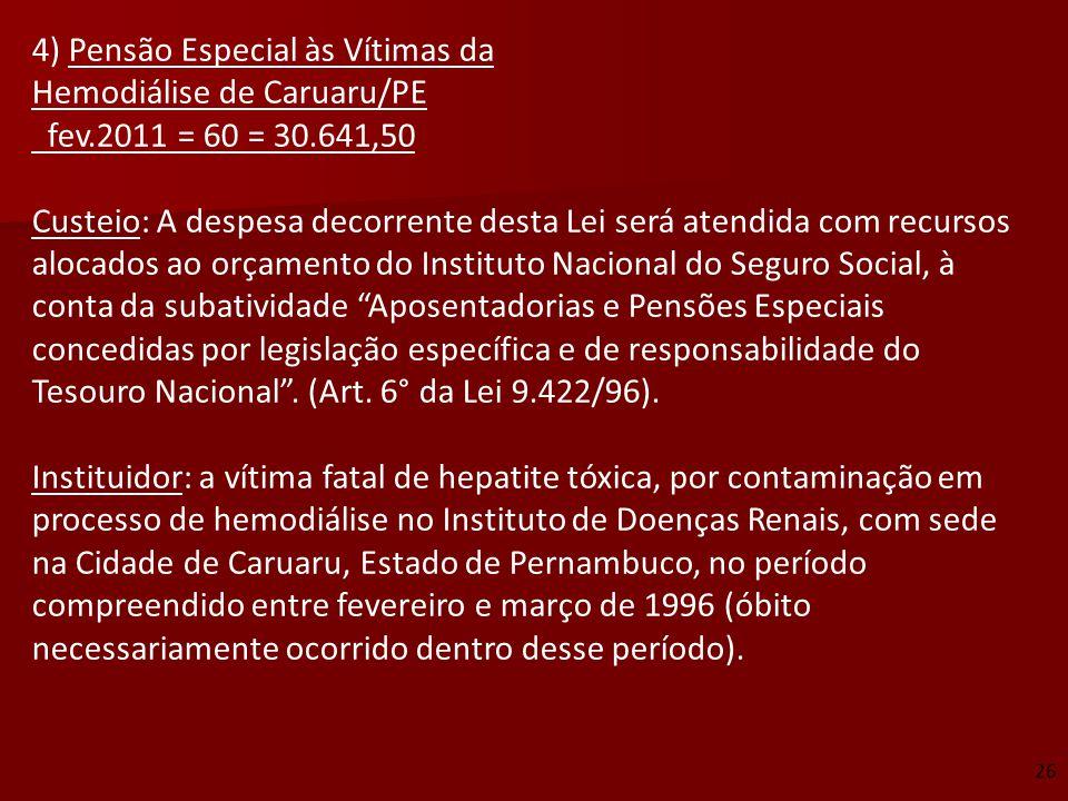 4) Pensão Especial às Vítimas da Hemodiálise de Caruaru/PE fev.2011 = 60 = 30.641,50 Custeio: A despesa decorrente desta Lei será atendida com recurso