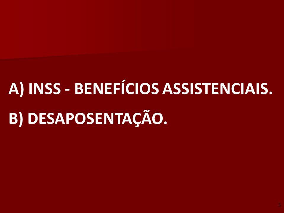 A) INSS - BENEFÍCIOS ASSISTENCIAIS. B) DESAPOSENTAÇÃO. 3
