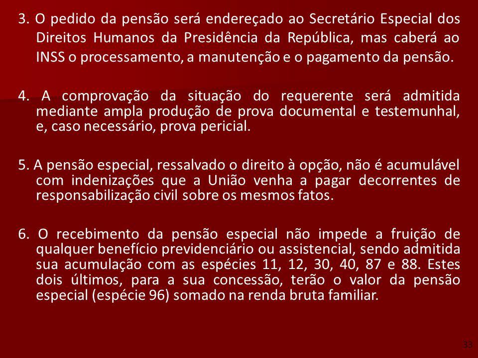 3. O pedido da pensão será endereçado ao Secretário Especial dos Direitos Humanos da Presidência da República, mas caberá ao INSS o processamento, a m
