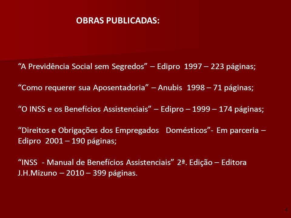 4 OBRAS PUBLICADAS: A Previdência Social sem Segredos – Edipro 1997 – 223 páginas; Como requerer sua Aposentadoria – Anubis 1998 – 71 páginas; O INSS