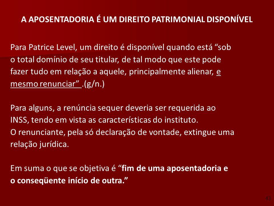 A APOSENTADORIA É UM DIREITO PATRIMONIAL DISPONÍVEL Para Patrice Level, um direito é disponível quando está sob o total domínio de seu titular, de tal
