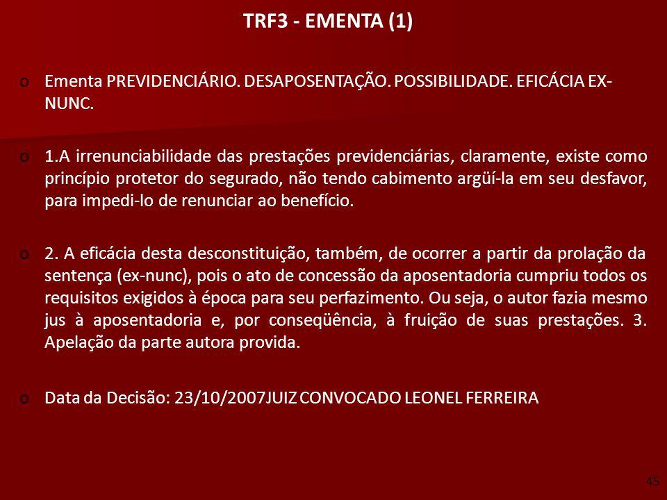 TRF3 - EMENTA (1) oEmenta PREVIDENCIÁRIO. DESAPOSENTAÇÃO. POSSIBILIDADE. EFICÁCIA EX- NUNC. o1.A irrenunciabilidade das prestações previdenciárias, cl