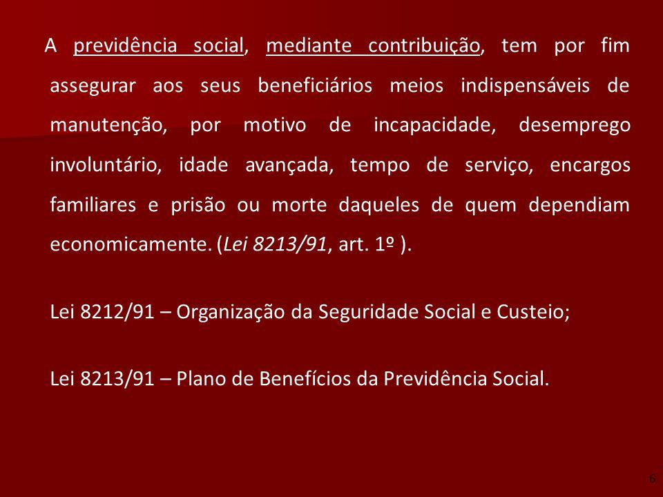 A previdência social, mediante contribuição, tem por fim assegurar aos seus beneficiários meios indispensáveis de manutenção, por motivo de incapacida