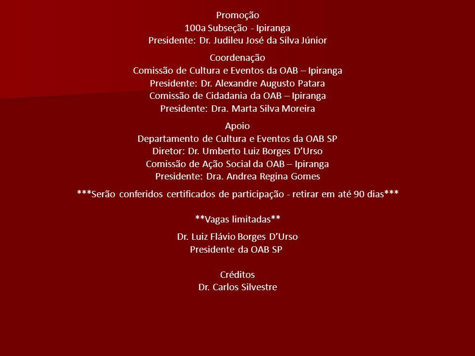 Promoção 100a Subseção - Ipiranga Presidente: Dr. Judileu José da Silva Júnior Coordenação Comissão de Cultura e Eventos da OAB – Ipiranga Presidente: