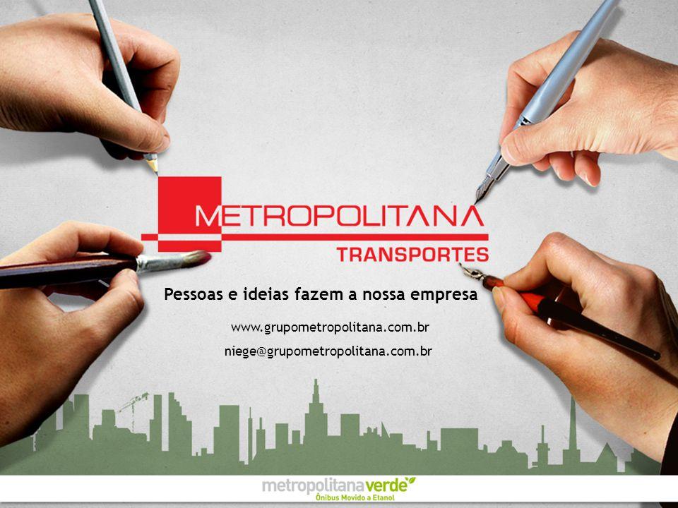 www.grupometropolitana.com.br Pessoas e ideias fazem a nossa empresa niege@grupometropolitana.com.br