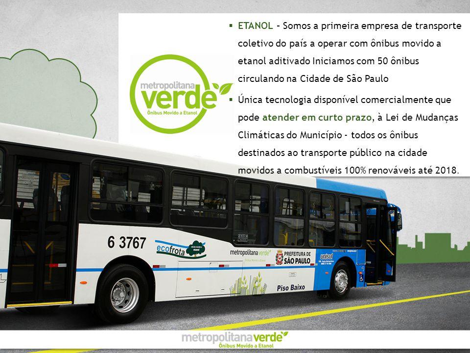ETANOL – Somos a primeira empresa de transporte coletivo do país a operar com ônibus movido a etanol aditivado Iniciamos com 50 ônibus circulando na C