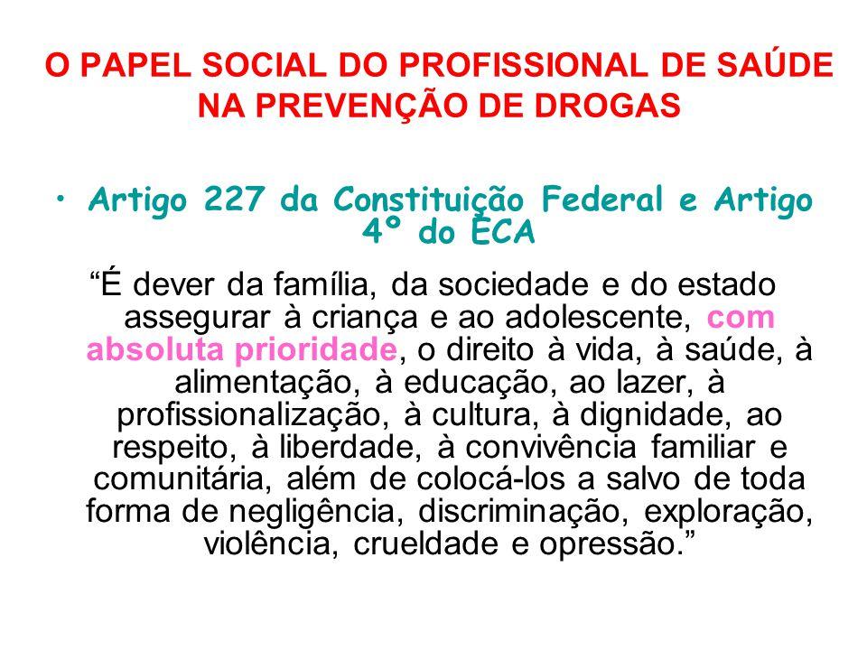 O PAPEL SOCIAL DO PROFISSIONAL DE SAÚDE NA PREVENÇÃO DE DROGAS Artigo 227 da Constituição Federal e Artigo 4º do ECA É dever da família, da sociedade