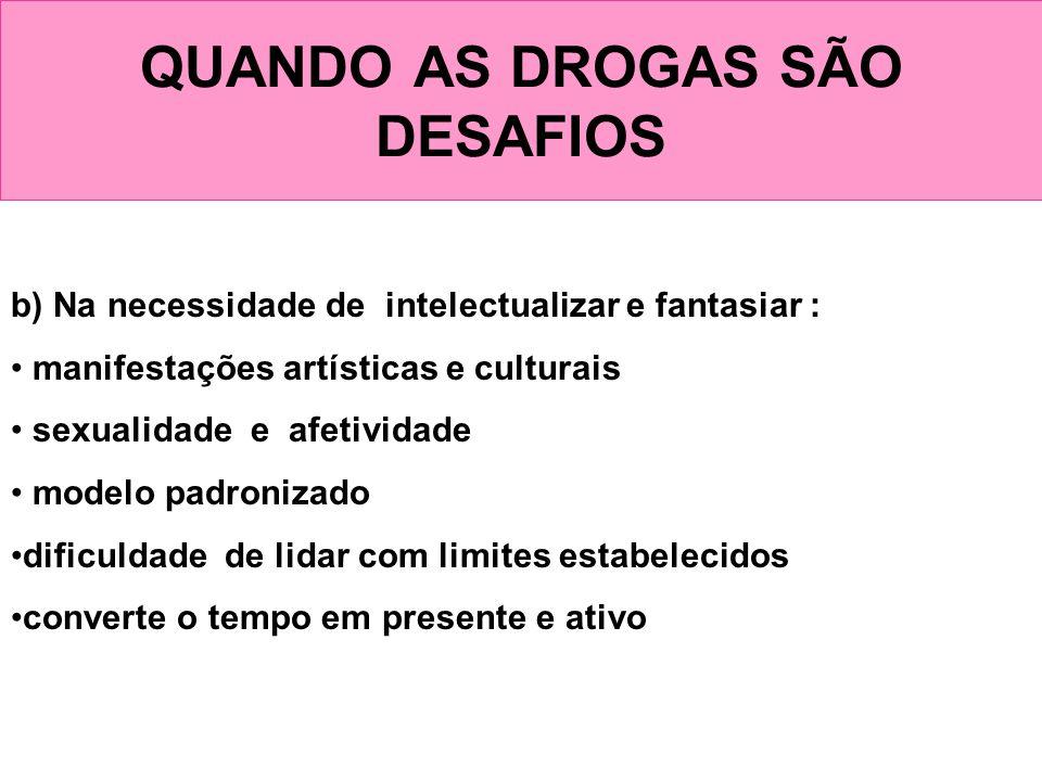 QUANDO AS DROGAS SÃO DESAFIOS b) Na necessidade de intelectualizar e fantasiar : manifestações artísticas e culturais sexualidade e afetividade modelo