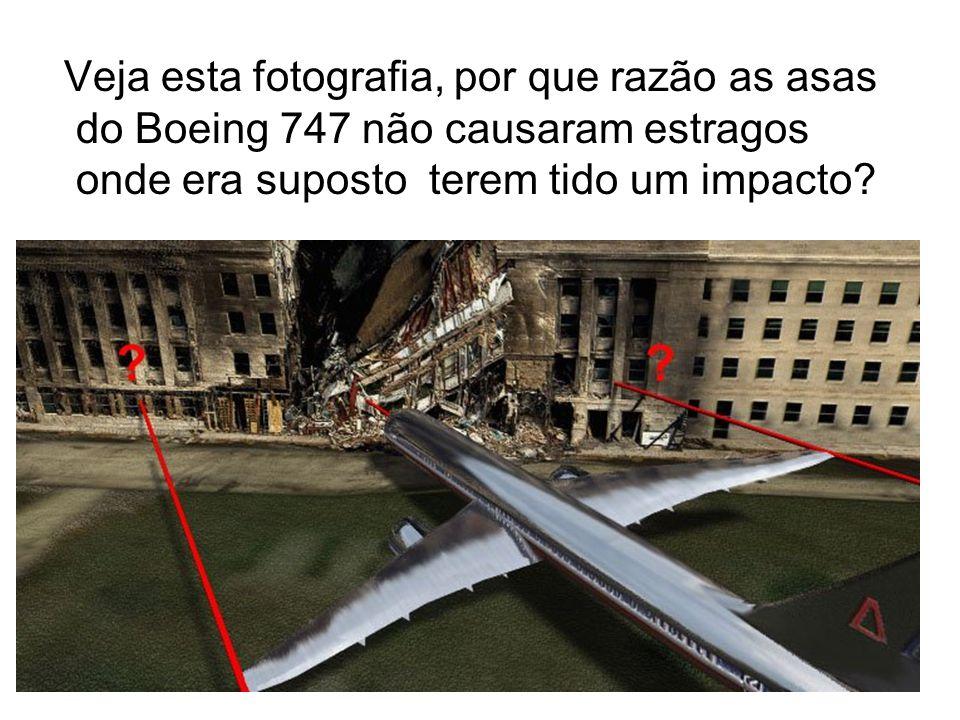 Veja esta fotografia, por que razão as asas do Boeing 747 não causaram estragos onde era suposto terem tido um impacto