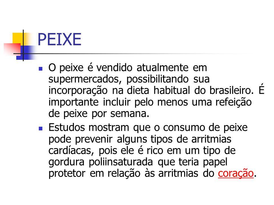 PEIXE O peixe é vendido atualmente em supermercados, possibilitando sua incorporação na dieta habitual do brasileiro.