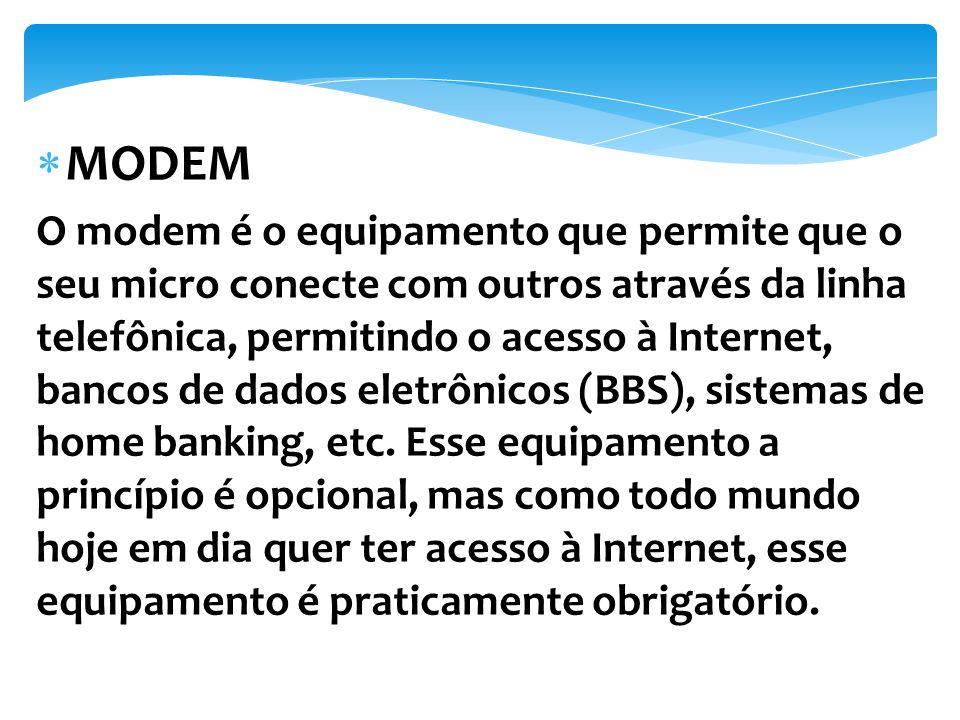 O modem é o equipamento que permite que o seu micro conecte com outros através da linha telefônica, permitindo o acesso à Internet, bancos de dados el