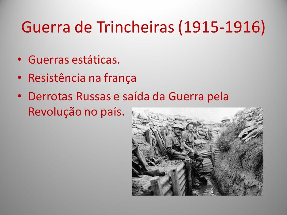 Guerra de Trincheiras (1915-1916) Guerras estáticas. Resistência na frança Derrotas Russas e saída da Guerra pela Revolução no país.