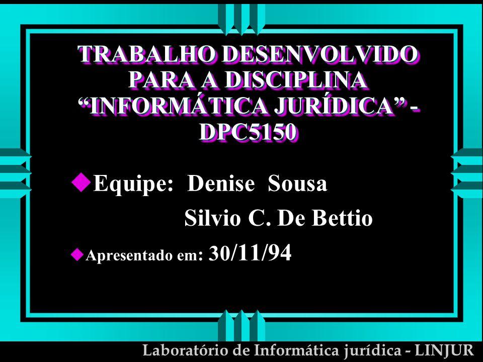 Laboratório de Informática jurídica - LINJUR TRABALHO DESENVOLVIDO PARA A DISCIPLINA INFORMÁTICA JURÍDICA - DPC5150 uEquipe: Denise Sousa Silvio C. De
