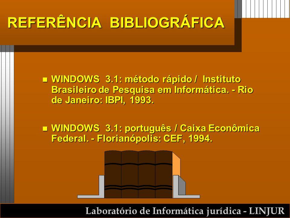 Laboratório de Informática jurídica - LINJUR REFERÊNCIA BIBLIOGRÁFICA n WINDOWS 3.1: método rápido / Instituto Brasileiro de Pesquisa em Informática.
