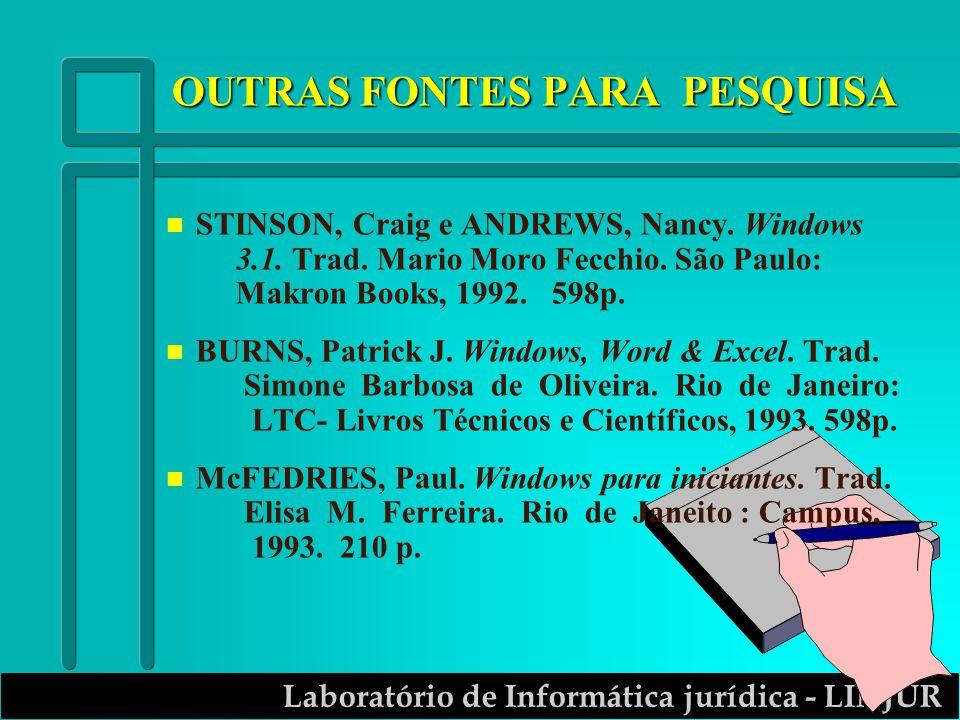 Laboratório de Informática jurídica - LINJUR OUTRAS FONTES PARA PESQUISA n STINSON, Craig e ANDREWS, Nancy. Windows 3.1. Trad. Mario Moro Fecchio. São