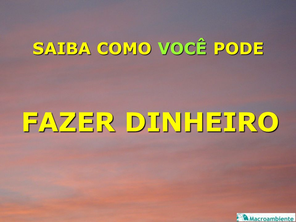 SAIBA COMO VOCÊ PODE FAZER DINHEIRO