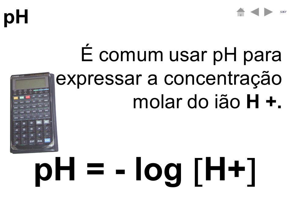 pH É comum usar pH para expressar a concentração molar do ião H +. pH = - log H+ sair