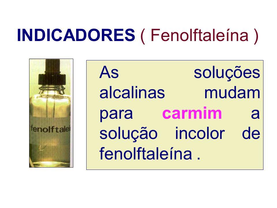 INDICADORES ( Fenolftaleína ) As soluções alcalinas mudam para carmim a solução incolor de fenolftaleína.