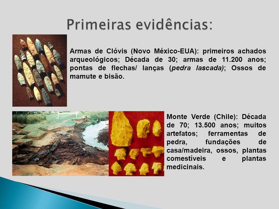 Armas de Clóvis (Novo México-EUA): primeiros achados arqueológicos; Década de 30; armas de 11.200 anos; pontas de flechas/ lanças (pedra lascada); Oss