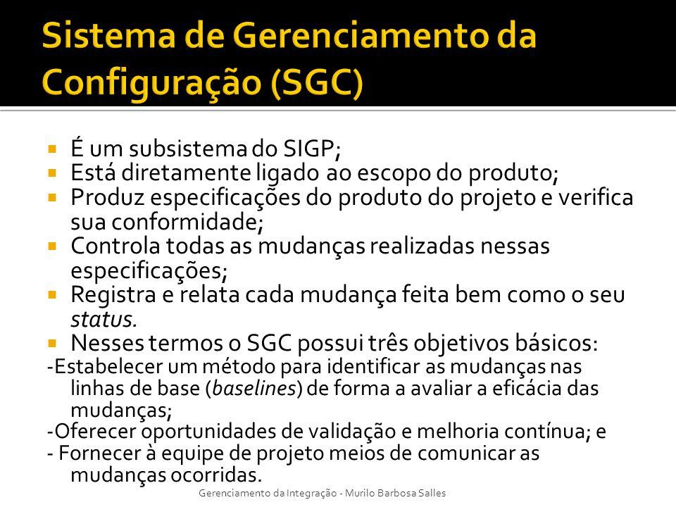 É um subsistema do SIGP; Está diretamente ligado ao escopo do produto; Produz especificações do produto do projeto e verifica sua conformidade; Contro