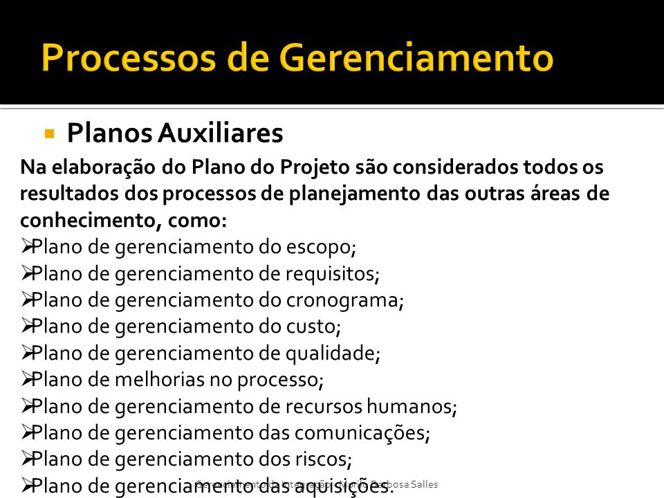 Planos Auxiliares Gerenciamento da Integração - Murilo Barbosa Salles Na elaboração do Plano do Projeto são considerados todos os resultados dos proce