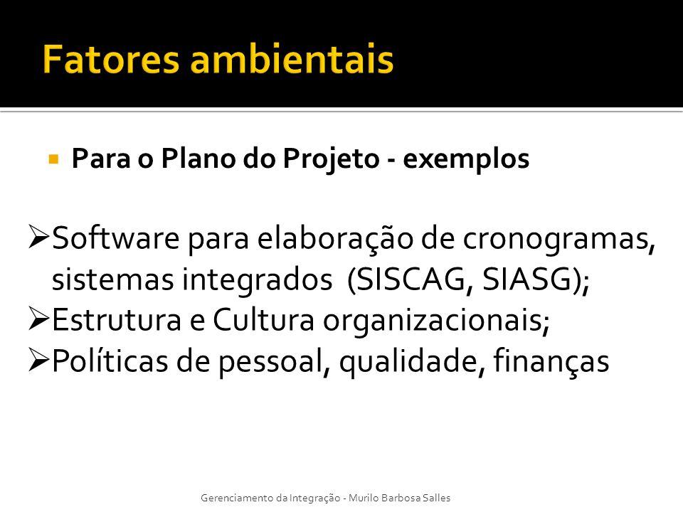 Para o Plano do Projeto - exemplos Gerenciamento da Integração - Murilo Barbosa Salles Modelo de plano de gerenciamento do projeto; Diretrizes padronizadas; Critérios de medição de desempenho.