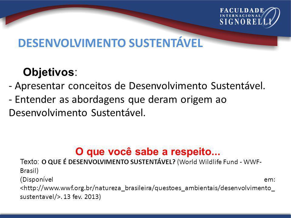 DESENVOLVIMENTO SUSTENTÁVEL Objetivos: - Apresentar conceitos de Desenvolvimento Sustentável. - Entender as abordagens que deram origem ao Desenvolvim