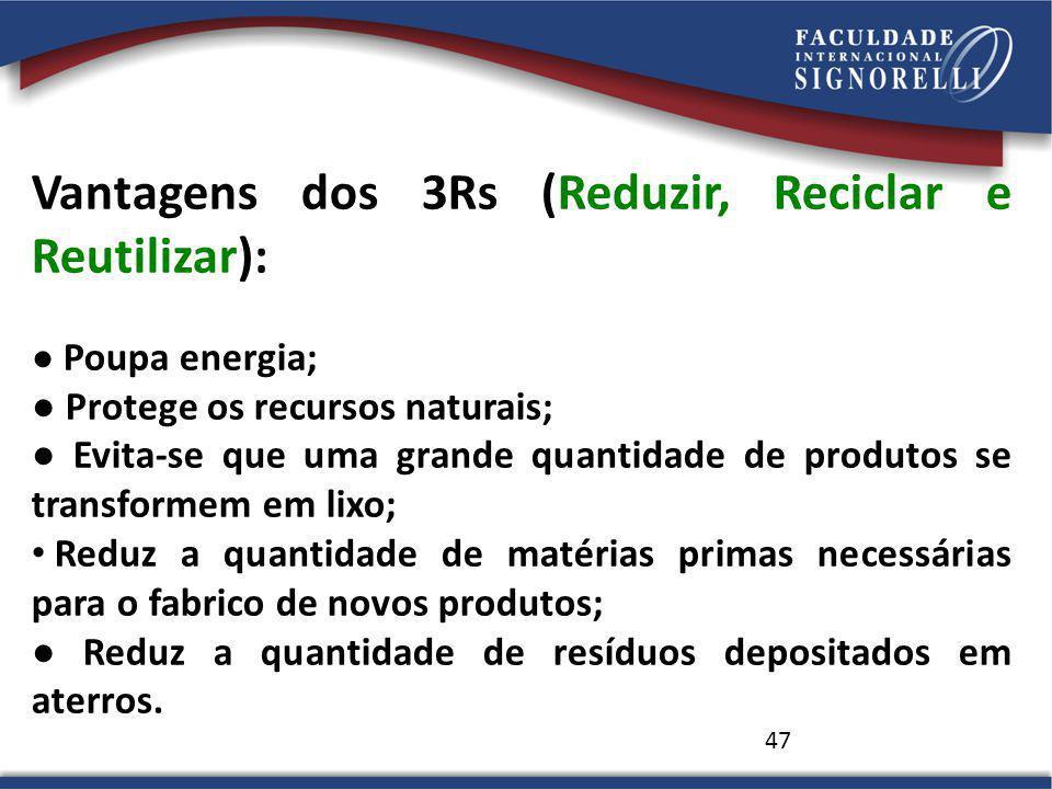 47 Vantagens dos 3Rs (Reduzir, Reciclar e Reutilizar): Poupa energia; Protege os recursos naturais; Evita-se que uma grande quantidade de produtos se
