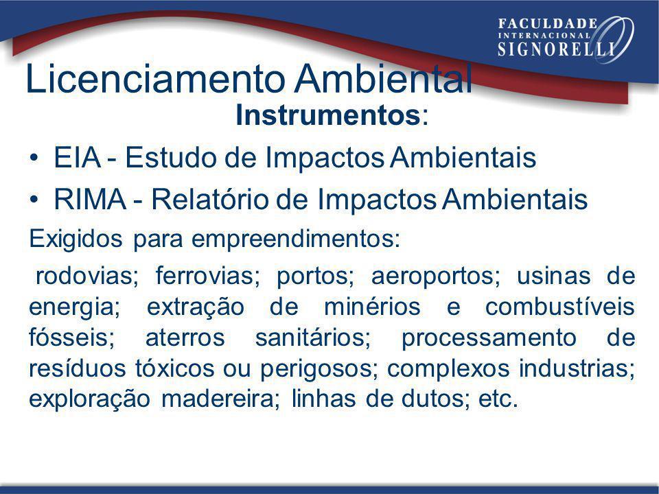 Licenciamento Ambiental Instrumentos: EIA - Estudo de Impactos Ambientais RIMA - Relatório de Impactos Ambientais Exigidos para empreendimentos: rodov