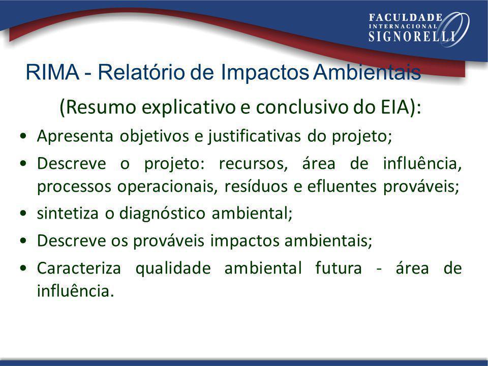 RIMA - Relatório de Impactos Ambientais (Resumo explicativo e conclusivo do EIA): Apresenta objetivos e justificativas do projeto; Descreve o projeto: