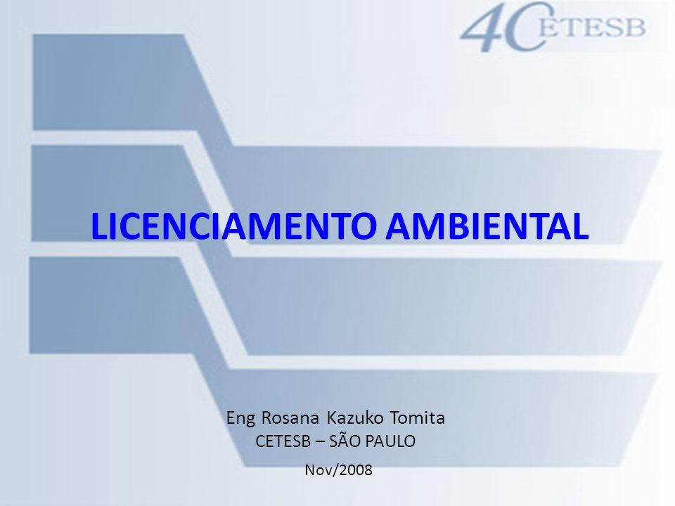 LICENCIAMENTO AMBIENTAL Eng Rosana Kazuko Tomita CETESB – SÃO PAULO Nov/2008