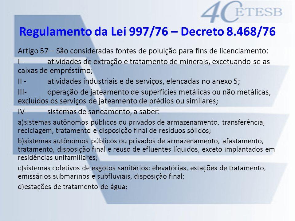 Regulamento da Lei 997/76 – Decreto 8.468/76 Artigo 57 – São consideradas fontes de poluição para fins de licenciamento: I - atividades de extração e