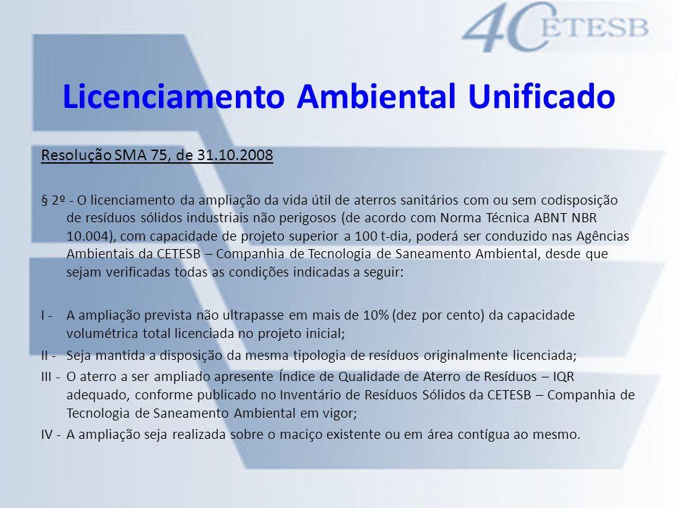 Licenciamento Ambiental Unificado Resolução SMA 75, de 31.10.2008 § 2º - O licenciamento da ampliação da vida útil de aterros sanitários com ou sem co