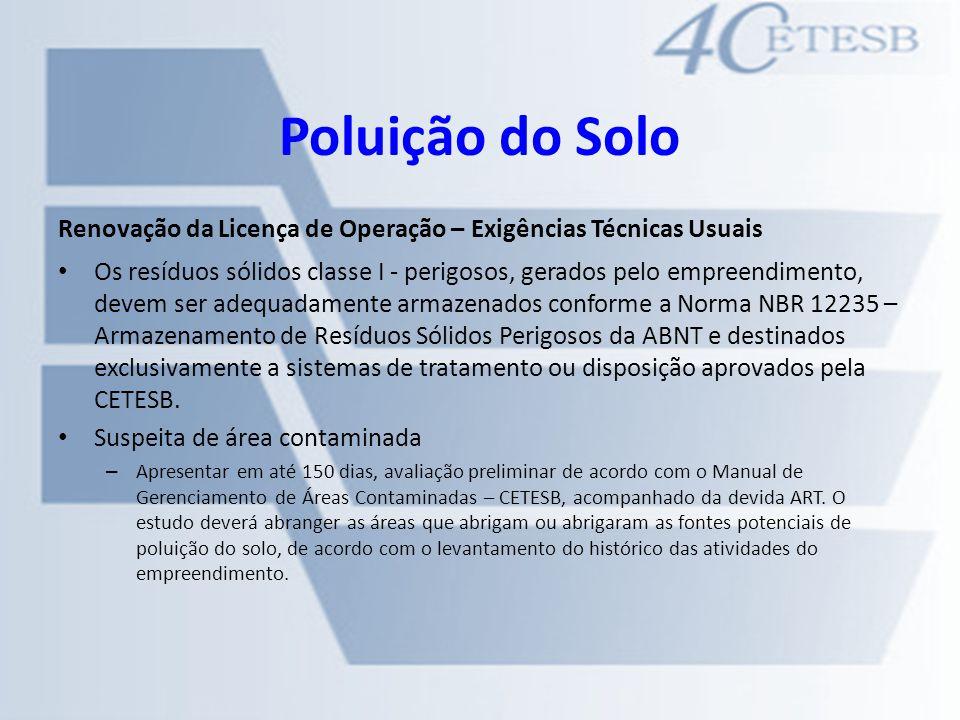 Poluição do Solo Renovação da Licença de Operação – Exigências Técnicas Usuais Os resíduos sólidos classe I - perigosos, gerados pelo empreendimento,
