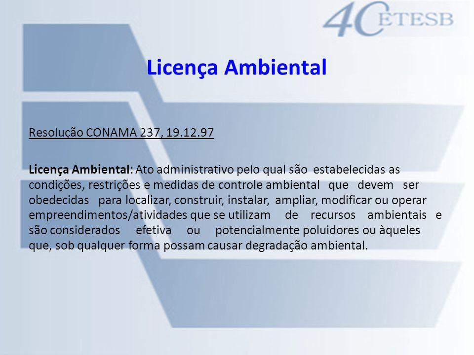 Licença Ambiental Resolução CONAMA 237, 19.12.97 Licença Ambiental: Ato administrativo pelo qual são estabelecidas as condições, restrições e medidas
