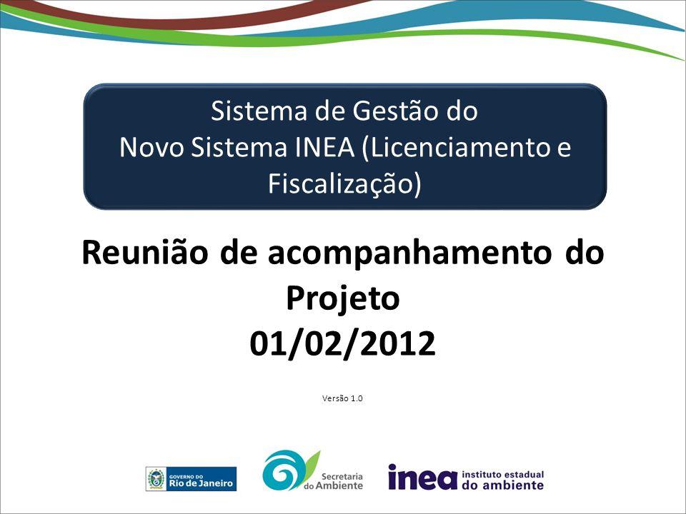 Reunião de acompanhamento do Projeto 01/02/2012 Versão 1.0 Sistema de Gestão do Novo Sistema INEA (Licenciamento e Fiscalização)